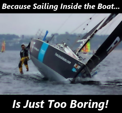 Because sailing inside the boat... is just too boring!